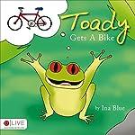 Toady Gets a Bike | Ina Blue