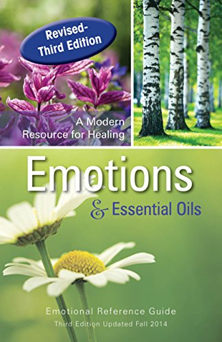 Emotions & Essential Oils, 3rd Edition: A Modern Resource for Healing