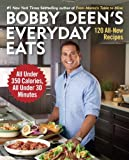 Bobby Deens Everyday Eats: 120 All-New Recipes, All Under 350 Calories, All Under 30 Minutes