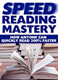 Speed Reading Mastery: How Anyone Can Quickly Read 300% Faster