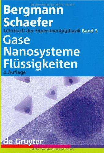 Lehrbuch der Experimentalphysik: Lehrbuch der Experimentalphysik 5. Gase, Nanosysteme, Flüssigkeiten: Gase, Nanosysteme, Flussigkeiten v. 5 (Bergmann-Schaefer Lehrbuch Der Experimentalphysik): Band 5