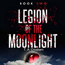Legion of the Moonlight: Book Two (       UNABRIDGED) by T.A. Crosbarn Narrated by Don Kline