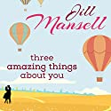 Three Amazing Things About You Audiobook by Jill Mansell Narrated by Heather Wilds
