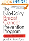 The No-Dairy Breast Cancer Prevention Program: How One Scientist's Discovery Helped Her Defeat Her Cancer
