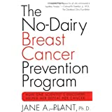 The No-Dairy Breast Cancer Prevention Program: How One Scientist's Discovery Helped Her Defeat Her Cancer ~ Jane Plant