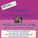 More Magical Relationships Speech by Ariel Kane, Shya Kane Narrated by Ariel Kane, Shya Kane