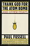 Thank God for the Atom Bomb and Other Essays (0671638661) by Fussell, Paul