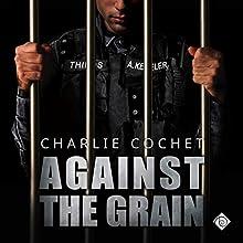 Against the Grain: THIRDS Book 5 | Livre audio Auteur(s) : Charlie Cochet Narrateur(s) : Mark Westfield