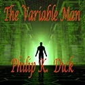 The Variable Man (       UNABRIDGED) by Philip K. Dick Narrated by Mike Vendetti