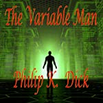 The Variable Man | Philip K. Dick