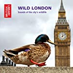 Wild London: Sounds of the City's Wildlife | Cheryl Tipp