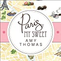 Paris, My Sweet: A Year in the City of Light (and Dark Chocolate) (       UNABRIDGED) by Amy Thomas Narrated by Cassandra Campbell