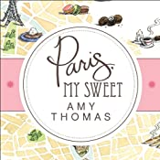 Paris, My Sweet: A Year in the City of Light (and Dark Chocolate) | [Amy Thomas]