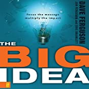 The Big Idea: Focus the Message, Multiply the Impact: Leadership Network Innovation Series | Dave Ferguson, Jon Ferguson, Eric Bramlett