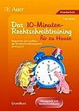 10-Minuten-Rechtschreibtraining für zu Hause: Programm zum Aufbau der Rechtschreibkompetenz, Grundkurs, Übungsheft und Rechtschreibkartei (3. bis 6. Klasse)