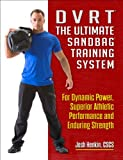 img - for DVRT The Ultimate Sandbag Training System: For Dynamic Power, Superior Athletic Performance and Enduring Strength book / textbook / text book