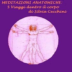 Meditazioni anatomiche [Anatomical Meditations]: Viaggio dentro il corpo | [Silvia Cecchini]