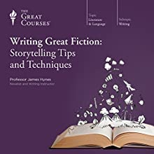 Writing Great Fiction: Storytelling Tips and Techniques Lecture by  The Great Courses Narrated by Professor James Hynes