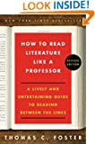 How to Read Literature Like a Professor Revised: A Lively and Entertaining Guide to Reading Between the Lines