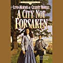 A City Not Forsaken Audiobook by Lynn Morris, Gilbert Morris Narrated by Kate Forbes