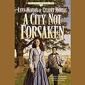 A City Not Forsaken | Lynn Morris, Gilbert Morris