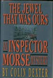 The Jewel That Was Ours (An Inspector Morse Mystery) (0517588471) by Colin Dexter