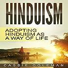 Hinduism: Adopting Hinduism as a Way of Life Hörbuch von Cassie Coleman Gesprochen von: Sangita Chauhan