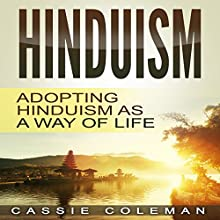 Hinduism: Adopting Hinduism as a Way of Life Audiobook by Cassie Coleman Narrated by Sangita Chauhan