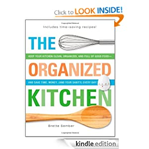 FREE KINDLE BOOK: The Organized Kitchen: Keep Your Kitchen Clean, Organized, and Full of Good Food-and Save Time, Money, (and Your Sanity) Every Day!