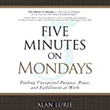 img - for Five Minutes on Mondays: Finding Unexpected Purpose, Peace, and Fulfillment at Work book / textbook / text book