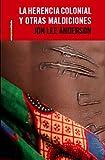 La herencia colonial y otras maldiciones: Cronicas de Africa (Spanish Edition) (8415601077) by Anderson, Jon Lee