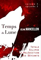 Temps de Lune Saison 2 - Episode 2: Totale Eclipse, La Mal�diction des D�viants