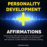 Personality Development Affirmations: Positive Daily Affirmations to Help You Enhance Lapses in Your Personality Using the Law of Attraction, Self-Hypnosis, Guided Meditation and Sleep Learning