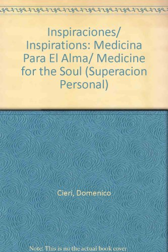 Inspiraciones/ Inspirations: Medicina Para El Alma/ Medicine for the Soul (Superacion Personal) (Spanish Edition)