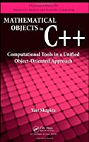 Mathematical Objects in C++: Computational Tools in A Unified Object-Oriented Approach Front Cover