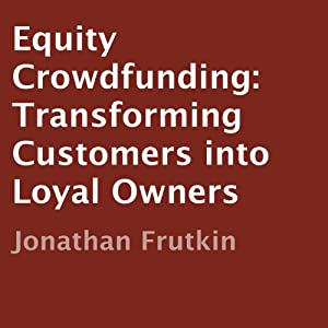 Equity Crowdfunding: Transforming Customers into Loyal Owners | [Jonathan Frutkin]