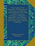 """Warrington"" Pen-Portraits: A Collection of Personal and Political Reminiscences from 1848 to 1876, from the Writings of William S. Robinson. with ... from Diary and Letters Never Before Published"