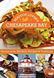 img - for Seafood Lover's Chesapeake Bay: Restaurants, Markets, Recipes & Traditions by Baker, Mary Lou, Smith, Holly (December 2, 2014) Paperback book / textbook / text book
