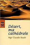 echange, troc Claude Rault - Désert, ma cathédrale