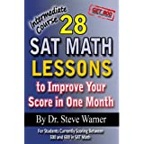 28 SAT Math Lessons to Improve Your Score in One Month - Intermediate Course: For Students Currently Scoring Between 500 and 600 in SAT Math ~ Steve Warner
