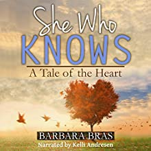 She Who Knows: A Tale of the Heart Audiobook by Barbara Bras Narrated by Kelli Andresen