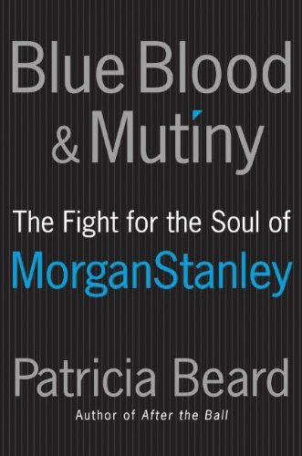 blue-blood-and-mutiny-the-fight-for-the-soul-of-morgan-stanley-by-patricia-beard-2007-09-18