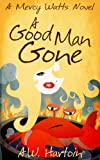 A Good Man Gone (Mercy Watts Mysteries Book 1) (English Edition)