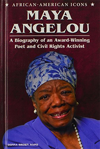 Maya Angelou: A Biography of an Award-Winning Poet and Civil Rights Activist (African-American Icons)