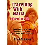 Travelling With Maria: Embracing Lifeby Fred Sch�fer