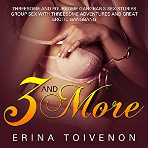 3 and More: Threesome and Foursome Gangbang Sex Stories Group Sex Audiobook