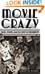 Movie Crazy: Fans, Stars, and the Cul...