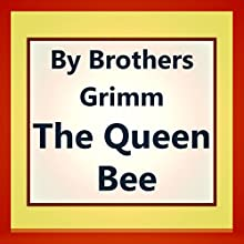 The Queen Bee (       UNABRIDGED) by Brothers Grimm Narrated by Anastasia Bertollo