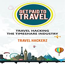 Get Paid to Travel: Travel Hacking the Timeshare Industry Audiobook by  Travel Hackerz Narrated by Doug Greene