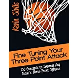 Fine Tuning Your Three-Point Attack: 150 Concepts to Improve Any Team's Three-Point Offense ~ Kevin Sivils